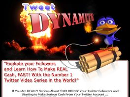 Go to: Tweet Dynamite | Explode Your Followers And Learn To Make Real Cash!